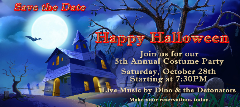 Save the date - Halloween Party, October 28th - Make your reservations today.